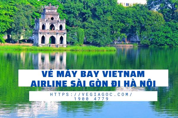 Vé máy bay Vietnam Airline Sài Gòn đi Hà Nội