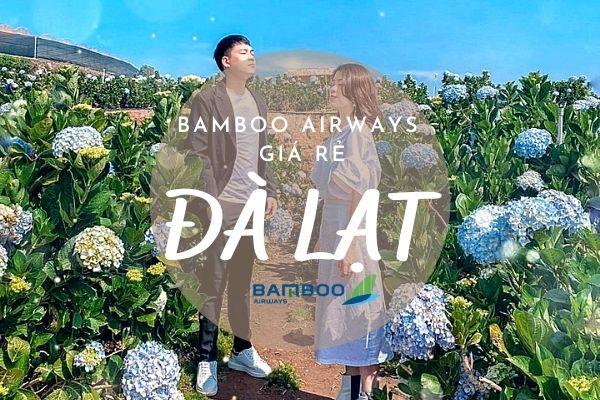 Bamboo Airways giá rẻ đi Đà Lạt