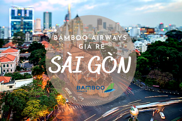 Bamboo Airways giá rẻ đi Hồ Chí Minh