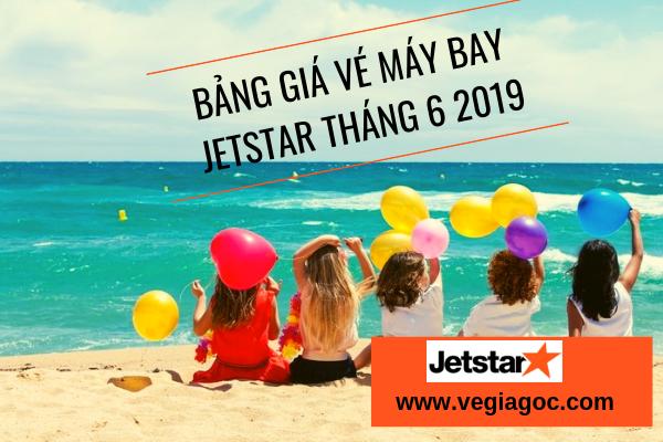 Bảng Giá Vé Máy Bay Jetstar Tháng 6 2019