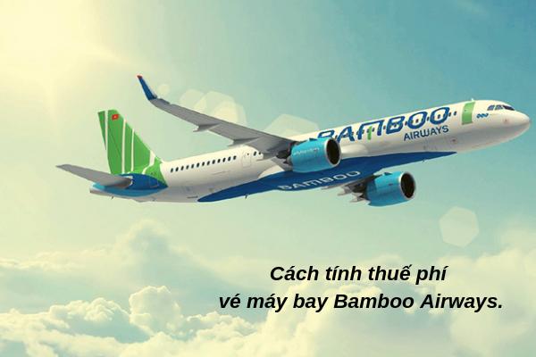 Cách tính thuế phí vé máy bay Bamboo Airways