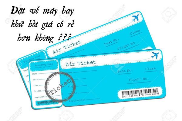 Đặt vé máy bay khứ hồi giá có rẻ hơn không