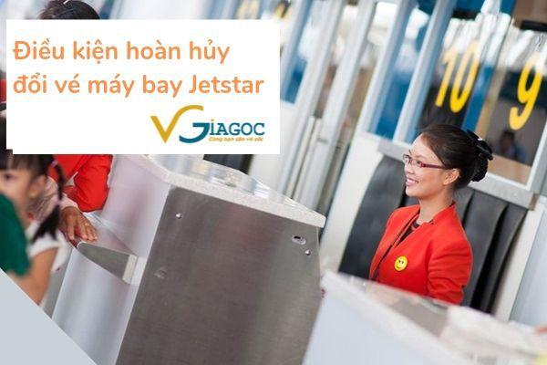 Điều kiện hoàn hủy đổi vé máy bay Jetstar