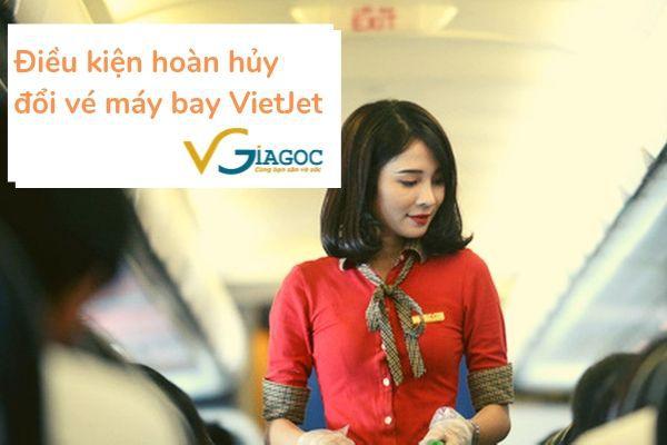 Điều kiện hoàn hủy đổi vé máy bay Vietjet