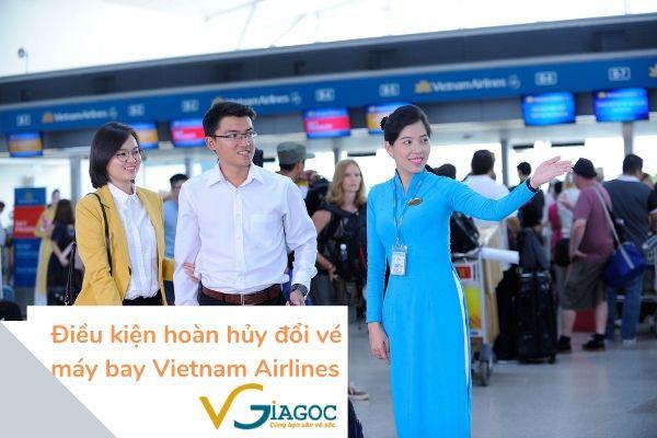 Điều kiện hoàn hủy đổi vé máy bay Vietnam Airlines