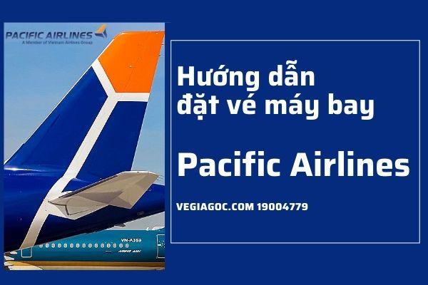 Hướng dẫn cách đặt vé máy bay Pacific Airlines chi tiết nhất