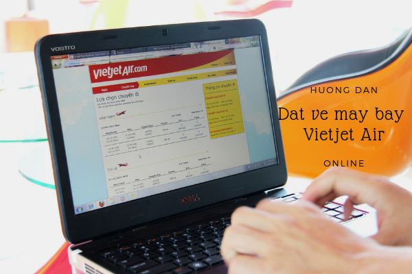 Hướng dẫn cách đặt vé máy bay Vietjet Air chi tiết nhất