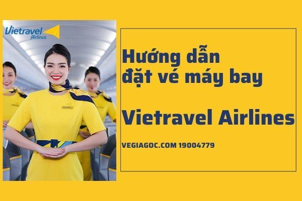 Hướng dẫn cách đặt vé máy bay Vietravel Airlines chi tiết nhất