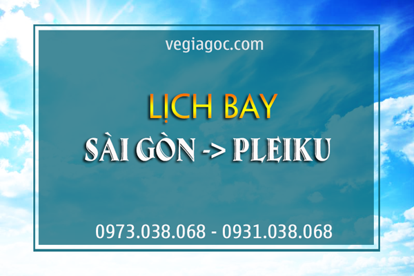 Lịch bay Sài Gòn Pleiku