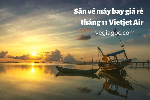 Săn vé máy bay giá rẻ tháng 11 Vietjet