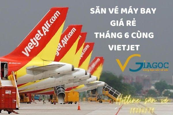 Săn vé máy bay giá rẻ Tháng 6 Vietjet