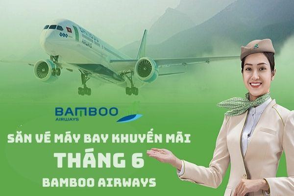 Săn vé máy bay khuyến mãi tháng 6 Bamboo Airways