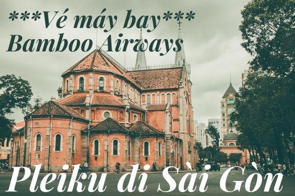 Vé máy bay Bamboo Airways Pleiku đi Sài Gòn