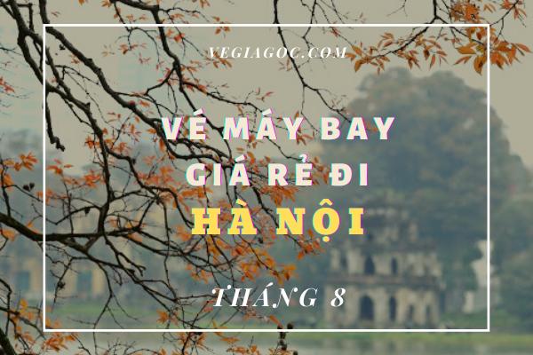 Vé máy bay giá rẻ đi Hà Nội tháng 8