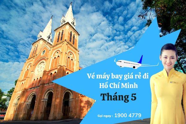 Vé Máy Bay Giá Rẻ Đi Hồ Chí Minh Tháng 5