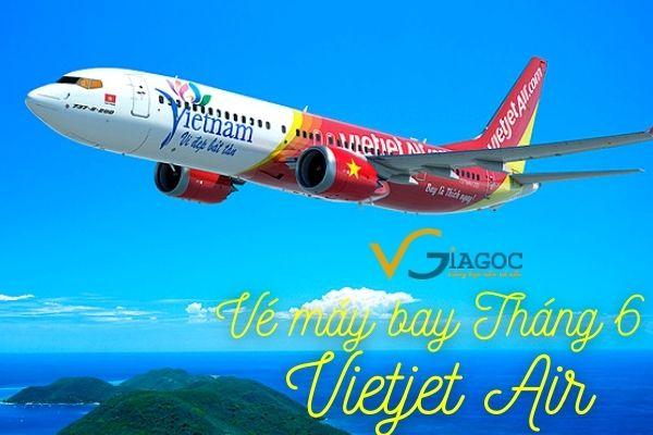 Vé máy bay giá rẻ Tháng 6 Vietjet Air