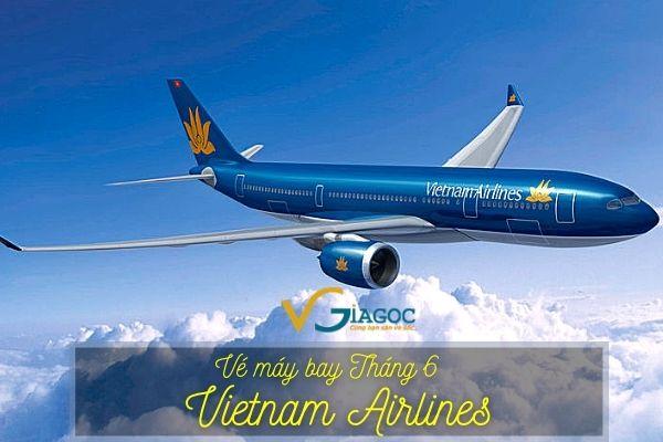 Vé máy bay Vietnam Airlines tháng 6