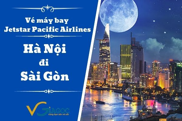 Vé máy bay Jetstar Pacific Airlines Hà Nội đi Sài Gòn
