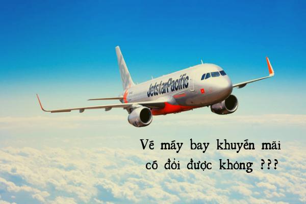 Vé máy bay khuyến mãi có được đổi không